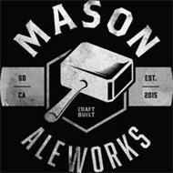 MASON ALE WORKS SD CA EST. 2015 CRAFT BUILT