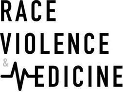 RACE VIOLENCE & MEDICINE