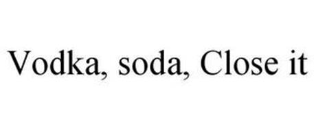 VODKA, SODA, CLOSE IT