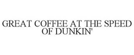 GREAT COFFEE AT THE SPEED OF DUNKIN'