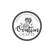 CREATING YOUR BEST IMAGE OVATION CRAFTS