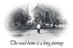 THE ROAD HOME IS A LONG JOURNEY.