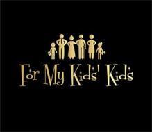 FOR MY KIDS' KIDS