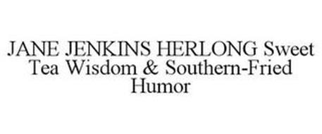 JANE JENKINS HERLONG SWEET TEA WISDOM &SOUTHERN-FRIED HUMOR