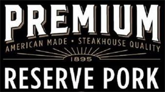 PREMIUM RESERVE PORK AMERICAN MADE · STEAKHOUSE QUALITY 1895