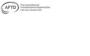 AFTD THE ASSOCIATION FOR FRONTOTEMPORALDEGENERATION FIND HELP·SHARE HOPE