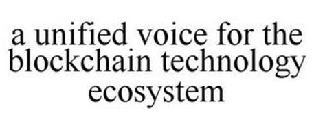 A UNIFIED VOICE FOR THE BLOCKCHAIN TECHNOLOGY ECOSYSTEM