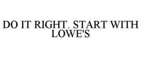 DO IT RIGHT. START WITH LOWE'S