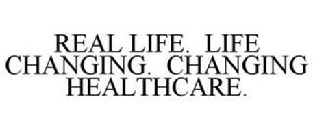 REAL LIFE. LIFE CHANGING. CHANGING HEALTHCARE.
