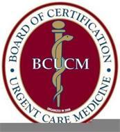 BOARD OF CERTIFICATION, URGENT CARE MEDICINE, BCUCM, ORGANIZED IN 2008
