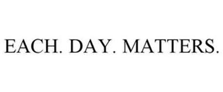 EACH. DAY. MATTERS.