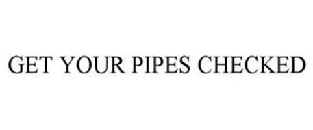 GET YOUR PIPES CHECKED