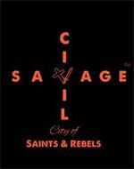 CIVIL SAVAGE CITY OF SAINTS & REBELS