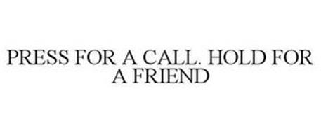 PRESS FOR A CALL. HOLD FOR A FRIEND