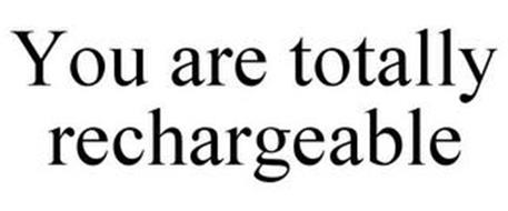 YOU ARE TOTALLY RECHARGEABLE