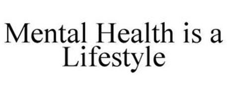 MENTAL HEALTH IS A LIFESTYLE