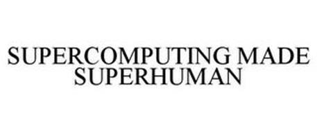 SUPERCOMPUTING MADE SUPERHUMAN
