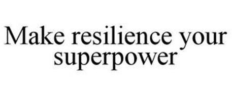 MAKE RESILIENCE YOUR SUPERPOWER
