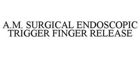 A.M. SURGICAL ENDOSCOPIC TRIGGER FINGER RELEASE