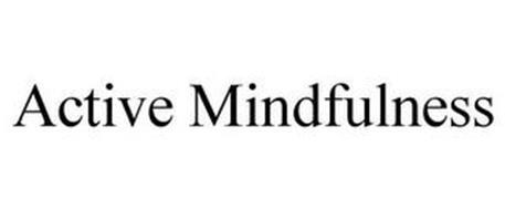 ACTIVE MINDFULNESS