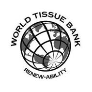 WORLD TISSUE BANK RENEW-ABILITY