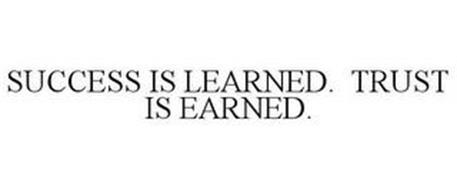 SUCCESS IS LEARNED. TRUST IS EARNED.
