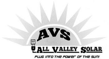 AVS ALL VALLEY SOLAR PLUG INTO THE POWER OF THE SUN!