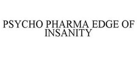 PSYCHO PHARMA EDGE OF INSANITY