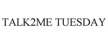 TALK 2 ME TUESDAY
