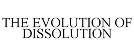 THE EVOLUTION OF DISSOLUTION