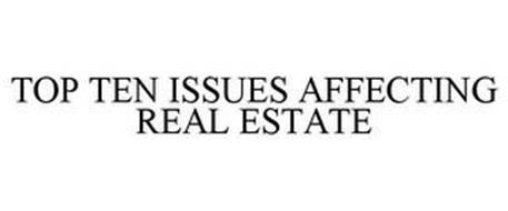 TOP TEN ISSUES AFFECTING REAL ESTATE