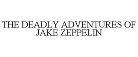 THE DEADLY ADVENTURES OF JAKE ZEPPELIN
