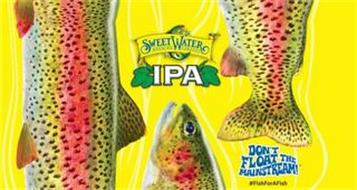 SWEETWATER BREWING COMPANY IPA DON'T FLOAT THE MAINSTREAM! #FISHFORAFISH