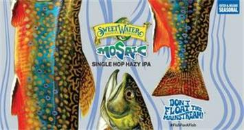 SWEETWATER BREWING COMPANY MOSAIC SINGLE HOP HAZY IPA CATCH & RELEASE SEASONAL DON'T FLOAT THE MAINSTREAM! #FISHFORAFISH