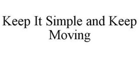 KEEP IT SIMPLE AND KEEP MOVING
