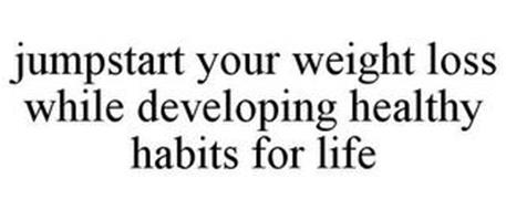 JUMPSTART YOUR WEIGHT LOSS WHILE DEVELOPING HEALTHY HABITS FOR LIFE
