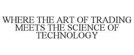WHERE THE ART OF TRADING MEETS THE SCIENCE OF TECHNOLOGY