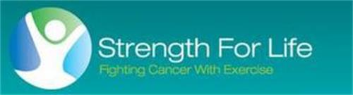 STRENGTH FOR LIFE FIGHTING CANCER WITH EXERCISE