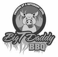 SMOKING AT A DIFFERENT LEVEL BIGTDADDY BBQ EST. 2018