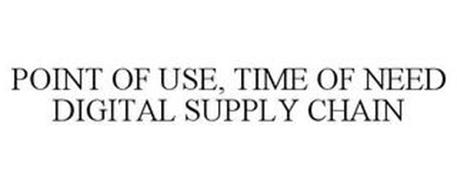 POINT OF USE, TIME OF NEED DIGITAL SUPPLY CHAIN