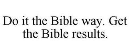 DO IT THE BIBLE WAY. GET THE BIBLE RESULTS.