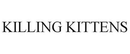 KILLING KITTENS