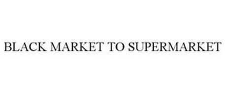 BLACK MARKET TO SUPERMARKET