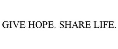 GIVE HOPE. SHARE LIFE.
