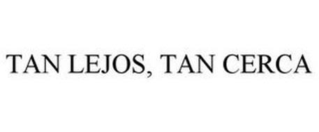 TAN LEJOS, TAN CERCA