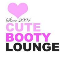 SINCE 2004 CUTE BOOTY LOUNGE
