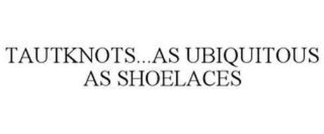 TAUTKNOTS...AS UBIQUITOUS AS SHOELACES
