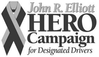 JOHN R. ELLIOTT HERO CAMPAIGN FOR DESIGNATED DRIVERS