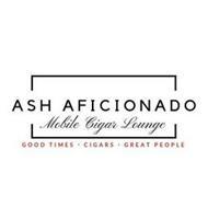 ASH AFICIONADO MOBILE CIGAR LOUNGE GOOD TIMES · CIGARS · GREAT PEOPLE