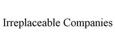 IRREPLACEABLE COMPANIES